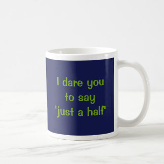 "Me atrevo le a decir ""apenas un medio "" taza"