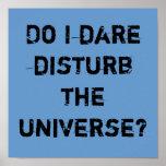 ¿Me atrevo perturbo el universo? Posters