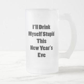 Me beberé estúpido esta Noche Vieja Taza Cristal Mate