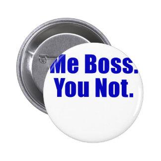 Me Boss You Not Pinback Button