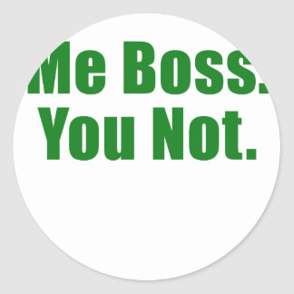 Me Boss You Not Classic Round Sticker