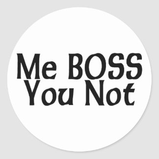 Me Boss, You Not Classic Round Sticker