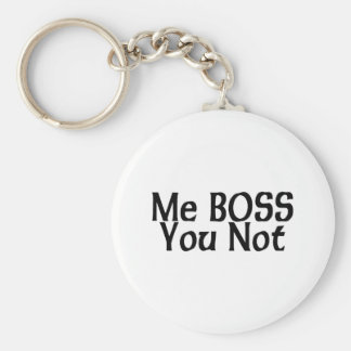 Me Boss You Not Key Chain