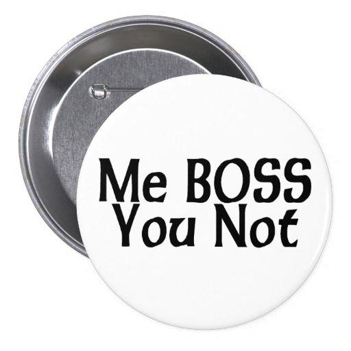 Me Boss, You Not Pinback Buttons
