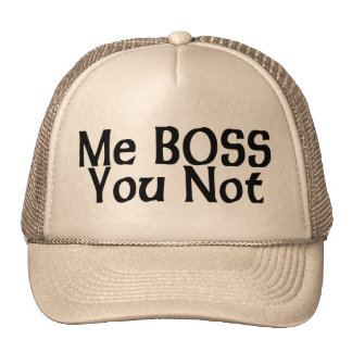 Me Boss You Not Trucker Hat