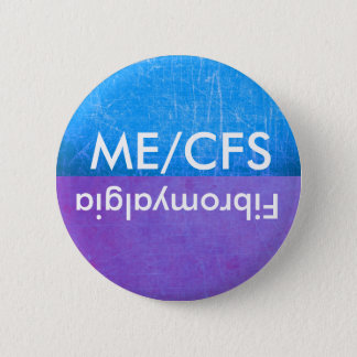 ME/CFS and Fibromyalgia Awareness Button