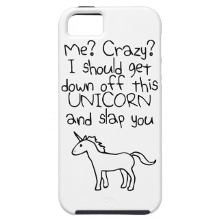 Me? Crazy? I Should Get Down Off This Unicorn iPhone SE/5/5s Case