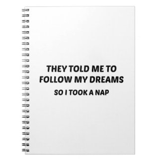 Me dijeron seguir mis sueños. Tomé tan una siesta Spiral Notebooks