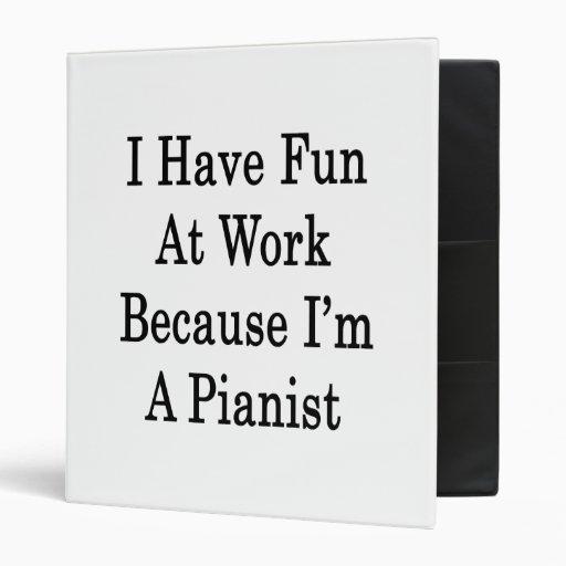 Me divierto en el trabajo porque soy pianista
