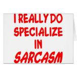 Me especializo realmente en sarcasmo tarjeta