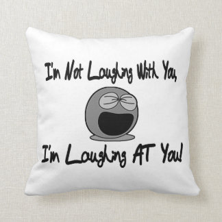 Me estoy riendo de usted cojin