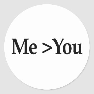 Me Greater Than You Classic Round Sticker