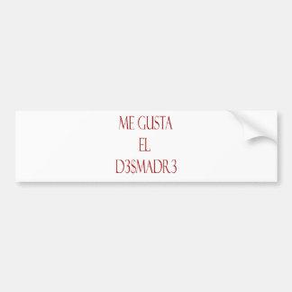 Me Gusta El Desmadre Bumper Stickers