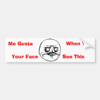 Me Gusta Your Face Bumper Sticker