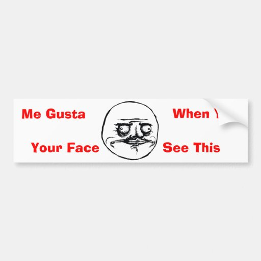 Me Gusta Your Face Bumper Stickers
