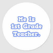 Me Is 1st Grade Teacher Round Stickers