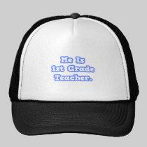 Me Is 1st Grade Teacher Trucker Hat