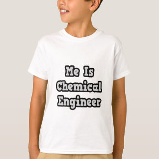 Me Is Chemical Engineer T-Shirt