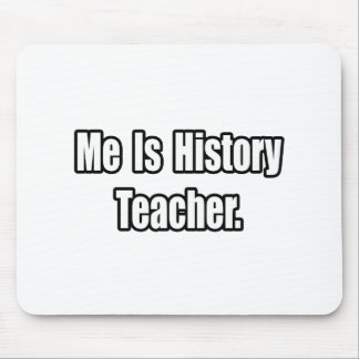 Me Is History Teacher Mouse Pads