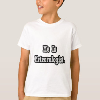 Me Is Meteorologist T-Shirt