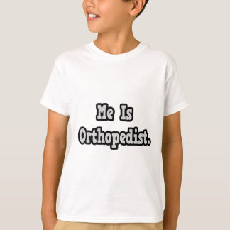 Me Is Orthopedist T-Shirt