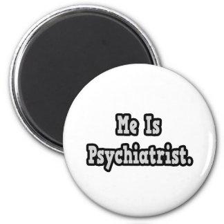 Me Is Psychiatrist Fridge Magnet