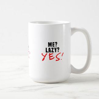 Me? Lazy? Yes! Coffee Mug