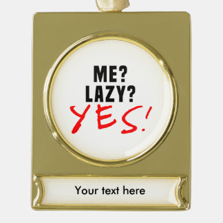 Me? Lazy? Yes! Gold Plated Banner Ornament