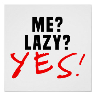 Me? Lazy? Yes! Poster