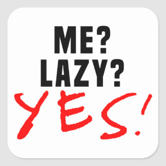 Me? Lazy? Yes! Square Sticker