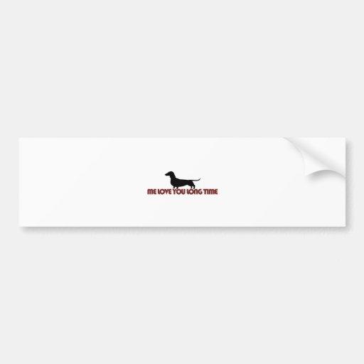 Me Love You Long Time Dachshund Car Bumper Sticker