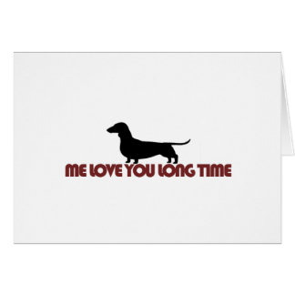 Me Love You Long Time Dachshund Card