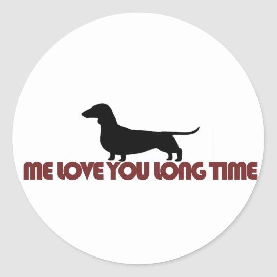 Me Love You Long Time Dachshund Classic Round Sticker