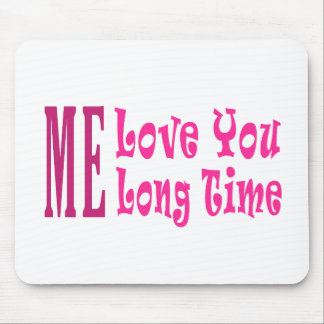 Me Love you long time Mouse Pad