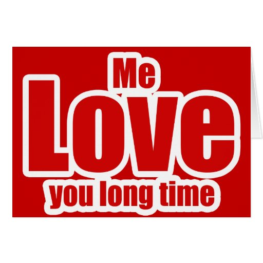 Me Love you Long Time Valentines Day Funny Card