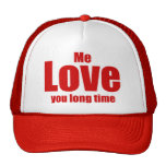 Me Love you Long Time Valentines Day Funny Trucker Hats