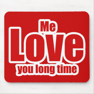 Me Love you Long Time Valentines Day Funny Mouse Pad