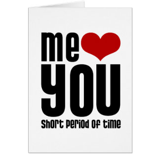 Me Love You Short Time Card