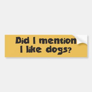 ¿Me mencioné tengo gusto de perros? Pegatina Para Coche