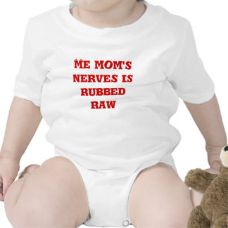 Me mom's nerves is rubbed raw t shirt