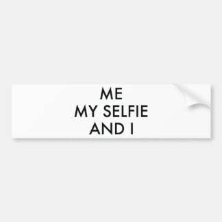 Me My Selfie And I Car Bumper Sticker