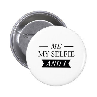 Me My Selfie And I Pinback Button