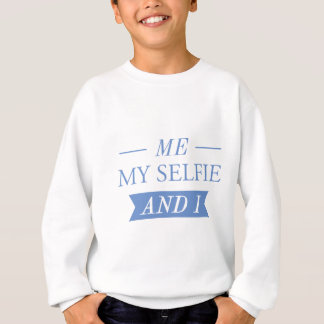 Me My Selfie And I Sweatshirt