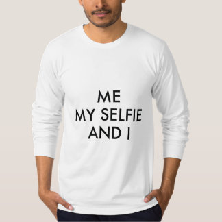 Me My Selfie And I T-Shirt