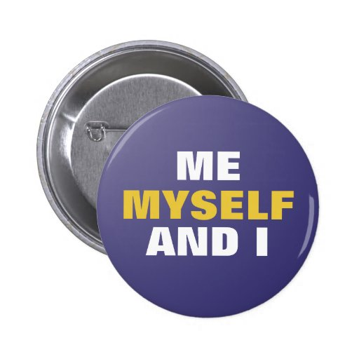 Me Myself and I Button