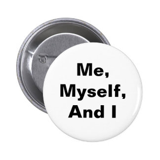 Me. myself. and i button