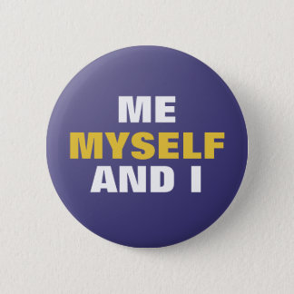 Me Myself and I Pinback Button