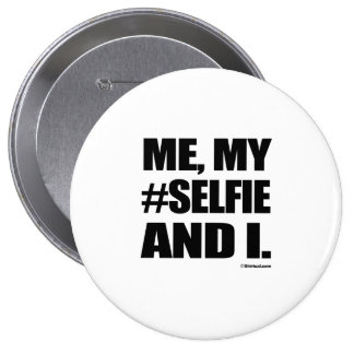 ME MYSELFIE AND I 4 INCH ROUND BUTTON