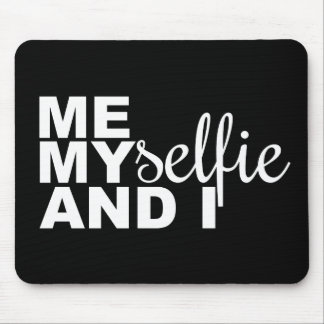 Me Myselfie and I Funny Selfie Mouse Pad