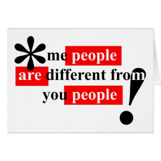 Me People Are Different From You People Card